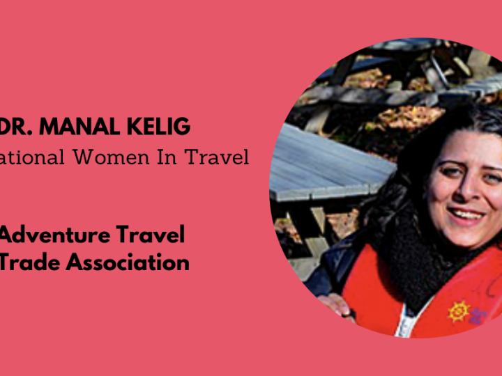 Inspirational Women In Travel: Dr. Manal Kelig