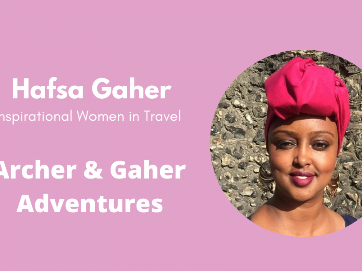 Inspirational Women in Travel: Hafsa Gaher