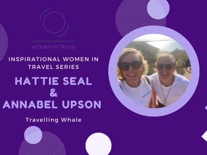 Inspirational Women in Travel: Hattie Seal & Annabel Upson